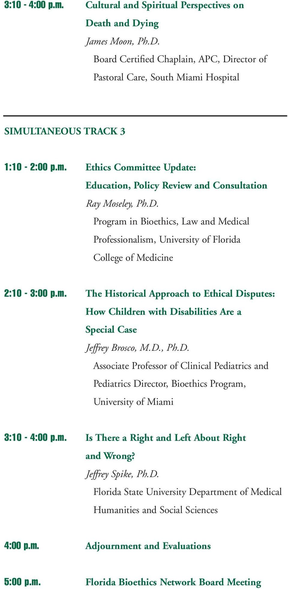 D., Ph.D. Associate Professor of Clinical Pediatrics and Pediatrics Director, Bioethics Program, University of Miami 3:10-4:00 p.m. Is There a Right and Left About Right and Wrong? Jeffrey Spike, Ph.