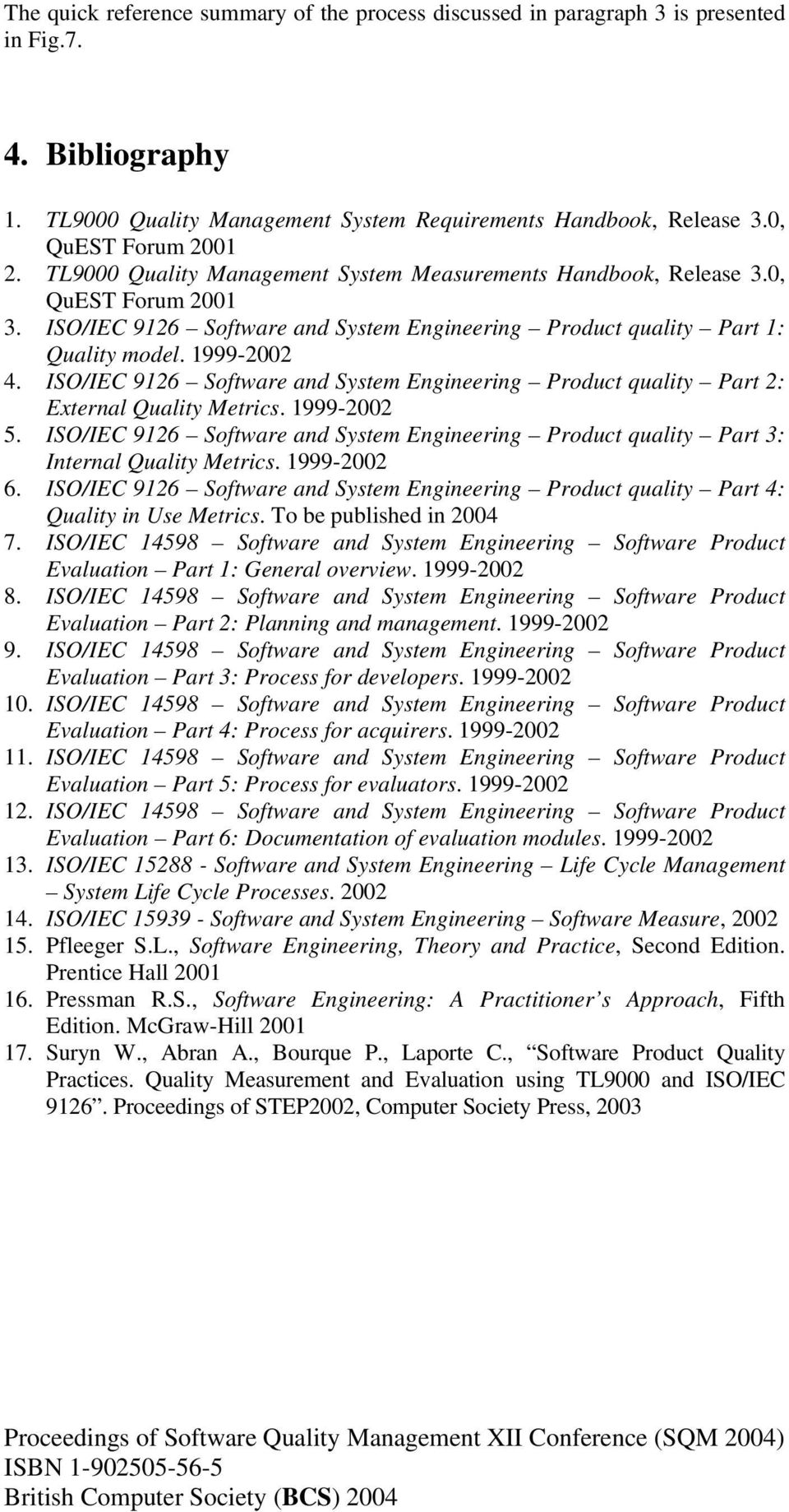 ISO/IEC 9126 Software and System Engineering Product quality Part 2: External Quality Metrics. 1999-2002 5.