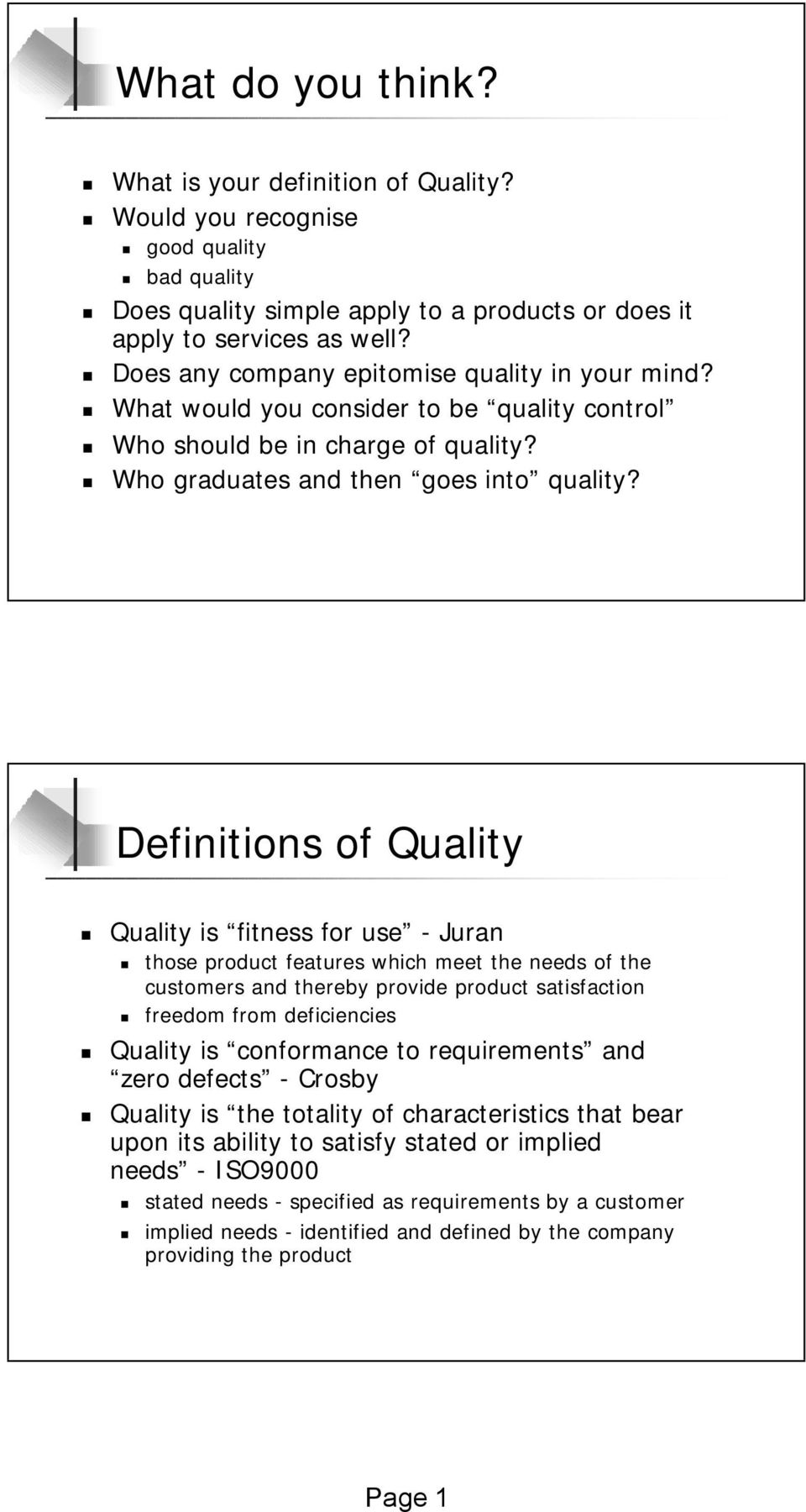 Definitions of Quality Quality is fitness for use - Juran those product features which meet the needs of the customers and thereby provide product satisfaction freedom from deficiencies Quality is