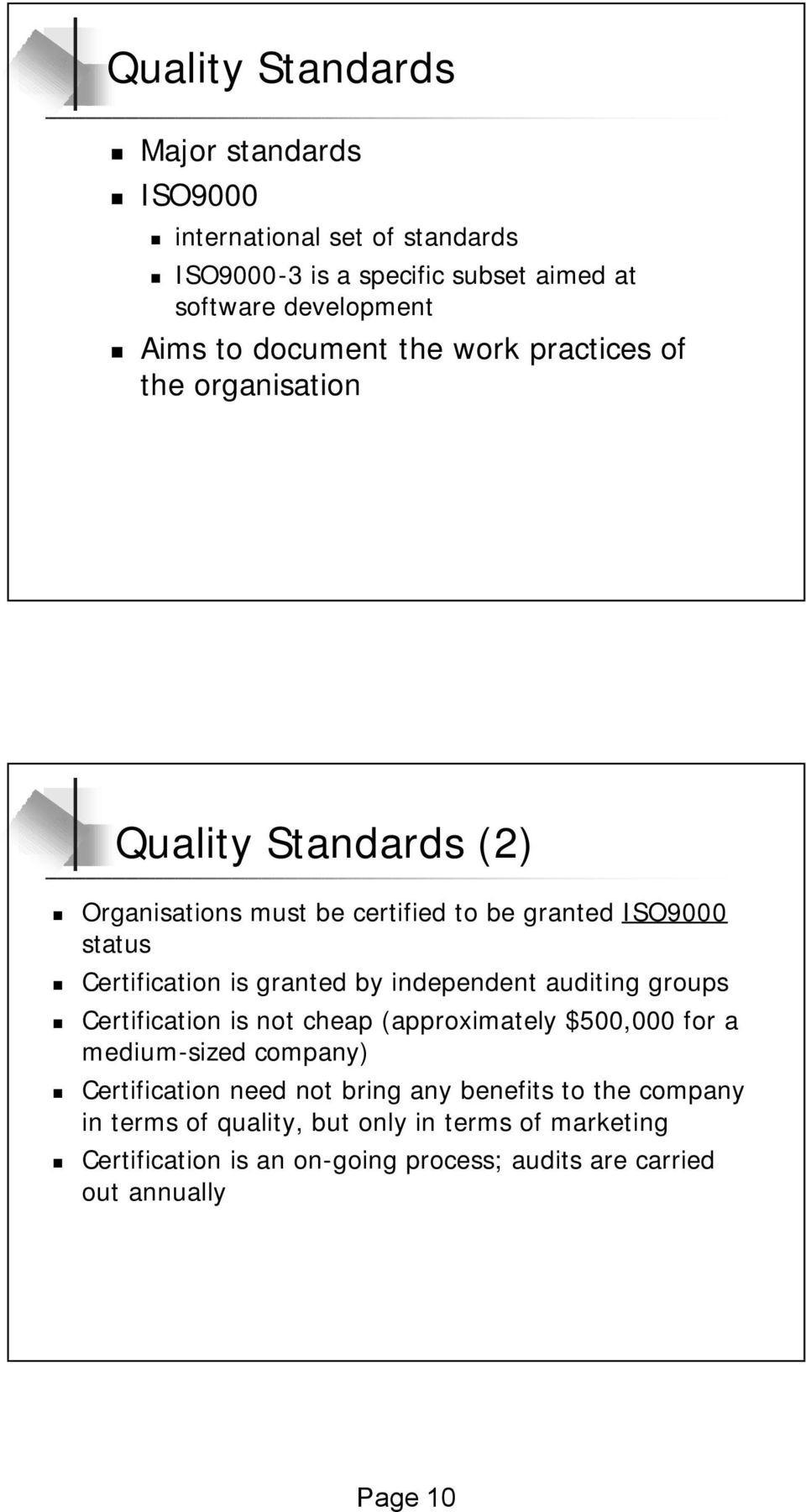 granted by independent auditing groups Certification is not cheap (approximately $500,000 for a medium-sized company) Certification need not bring