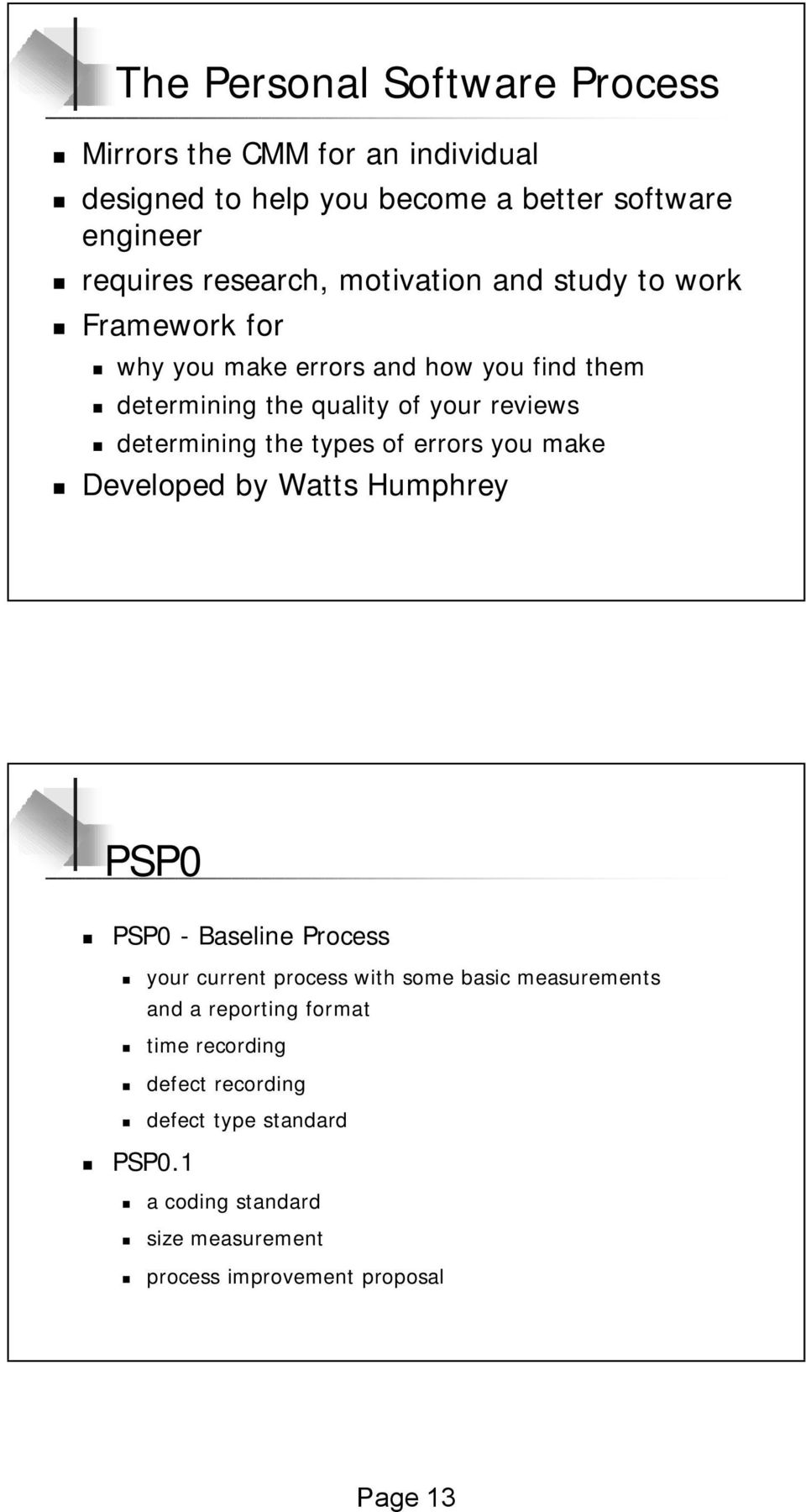 types of errors you make Developed by Watts Humphrey PSP0 PSP0 - Baseline Process your current process with some basic measurements and a