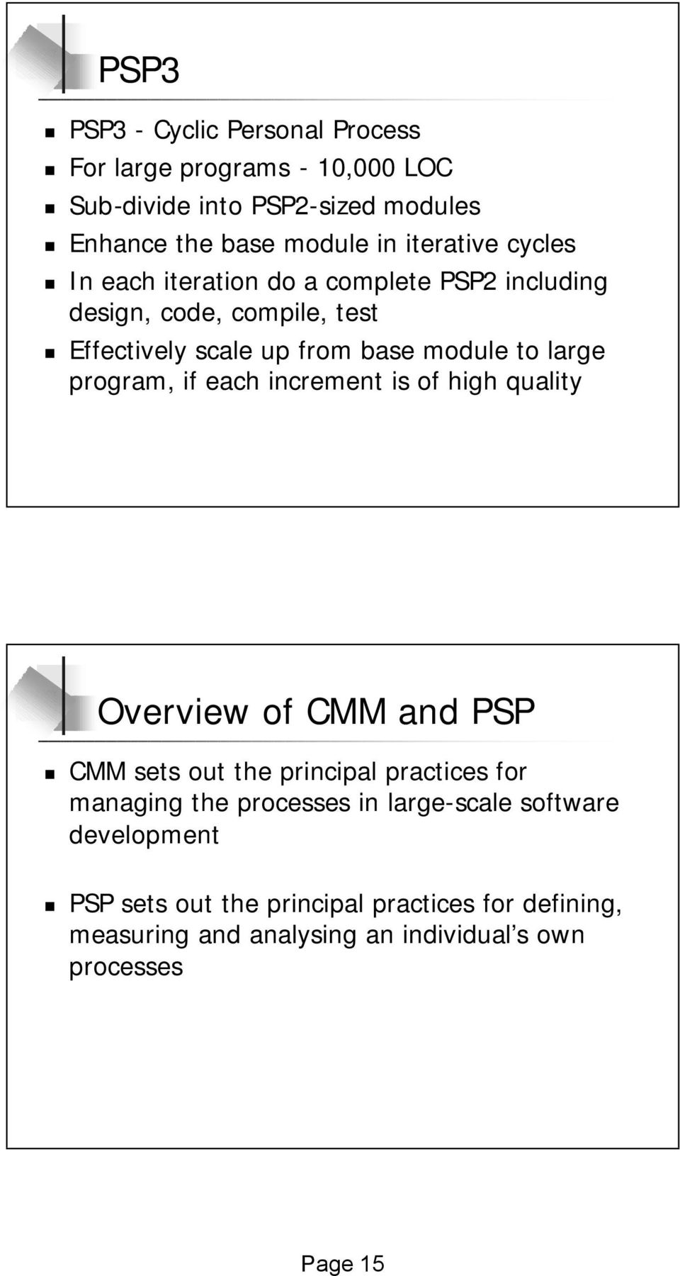 large program, if each increment is of high quality Overview of CMM and PSP CMM sets out the principal practices for managing the