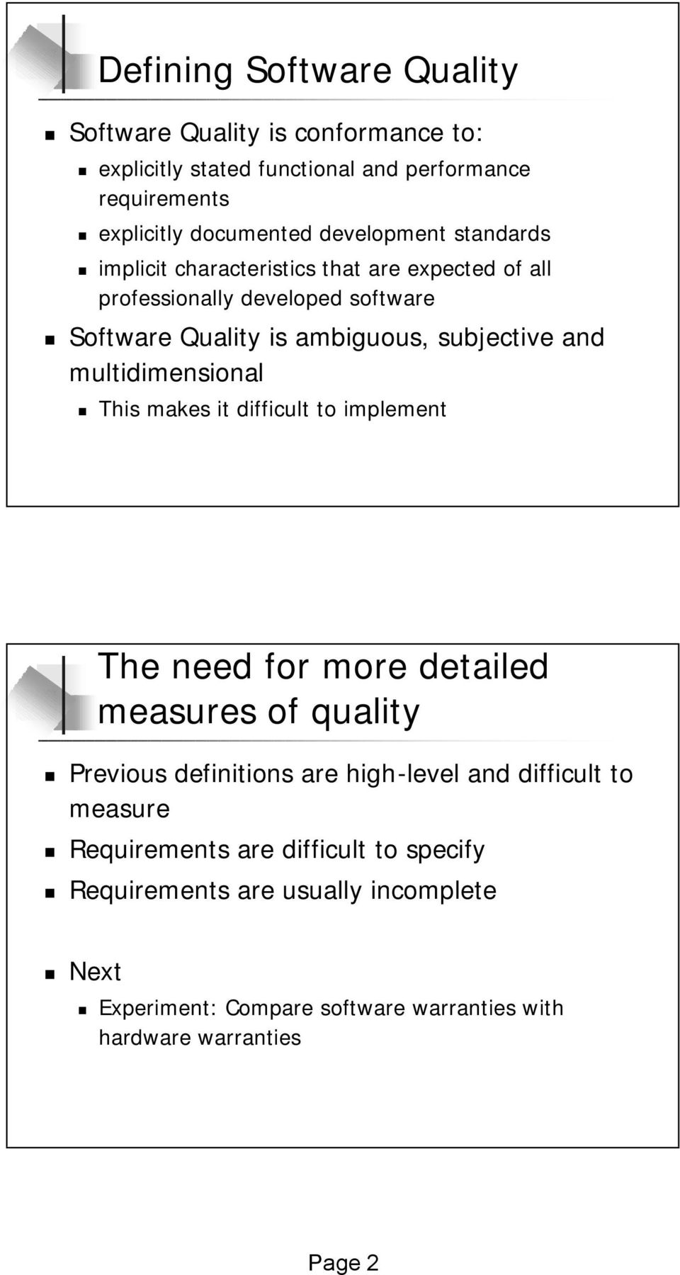 multidimensional This makes it difficult to implement The need for more detailed measures of quality Previous definitions are high-level and difficult