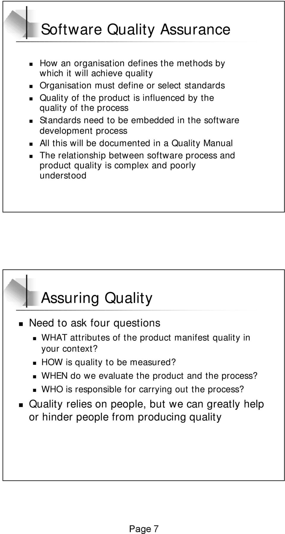 product quality is complex and poorly understood Assuring Quality Need to ask four questions WHAT attributes of the product manifest quality in your context? HOW is quality to be measured?
