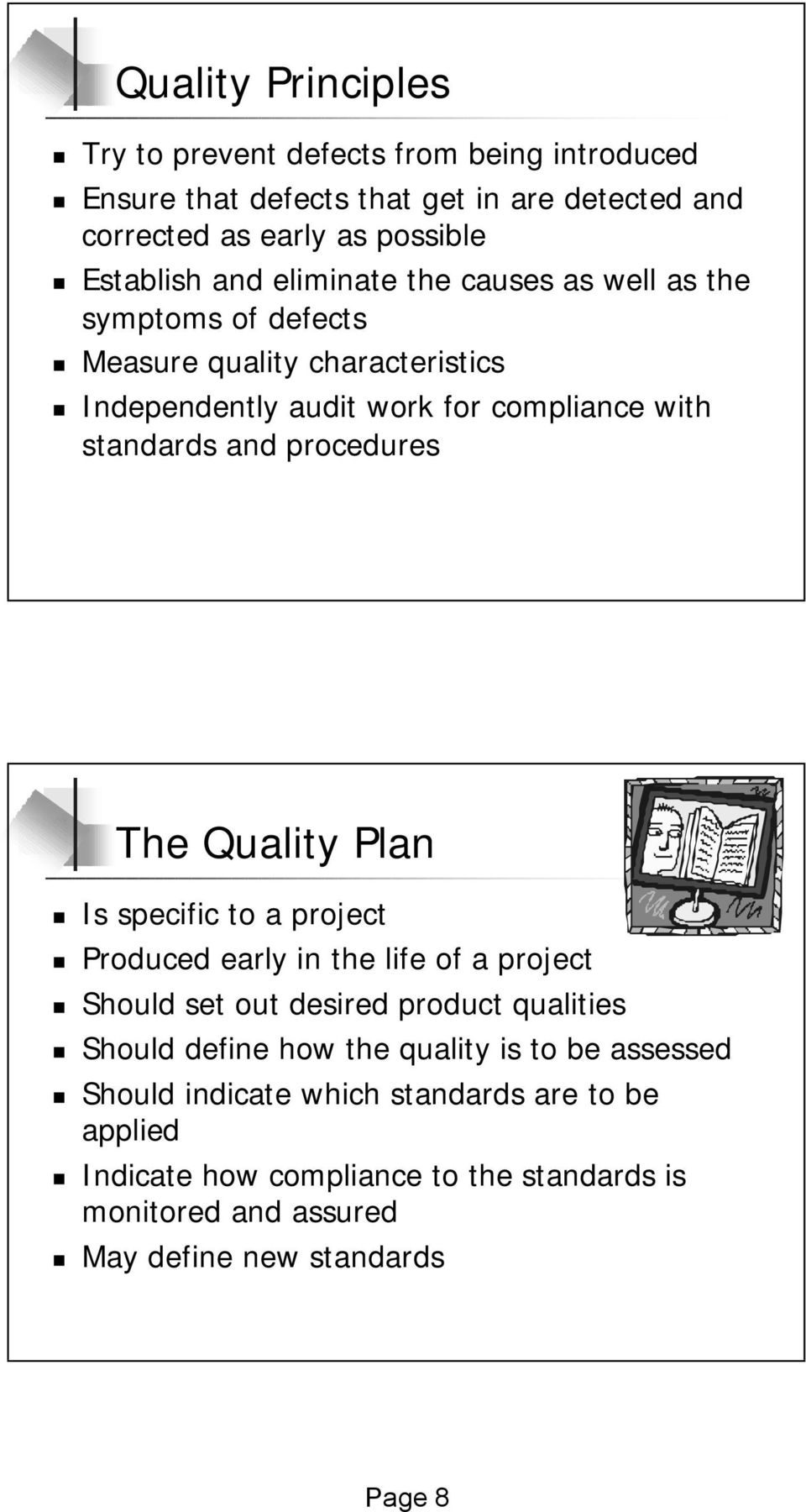 The Quality Plan Is specific to a project Produced early in the life of a project Should set out desired product qualities Should define how the quality is to