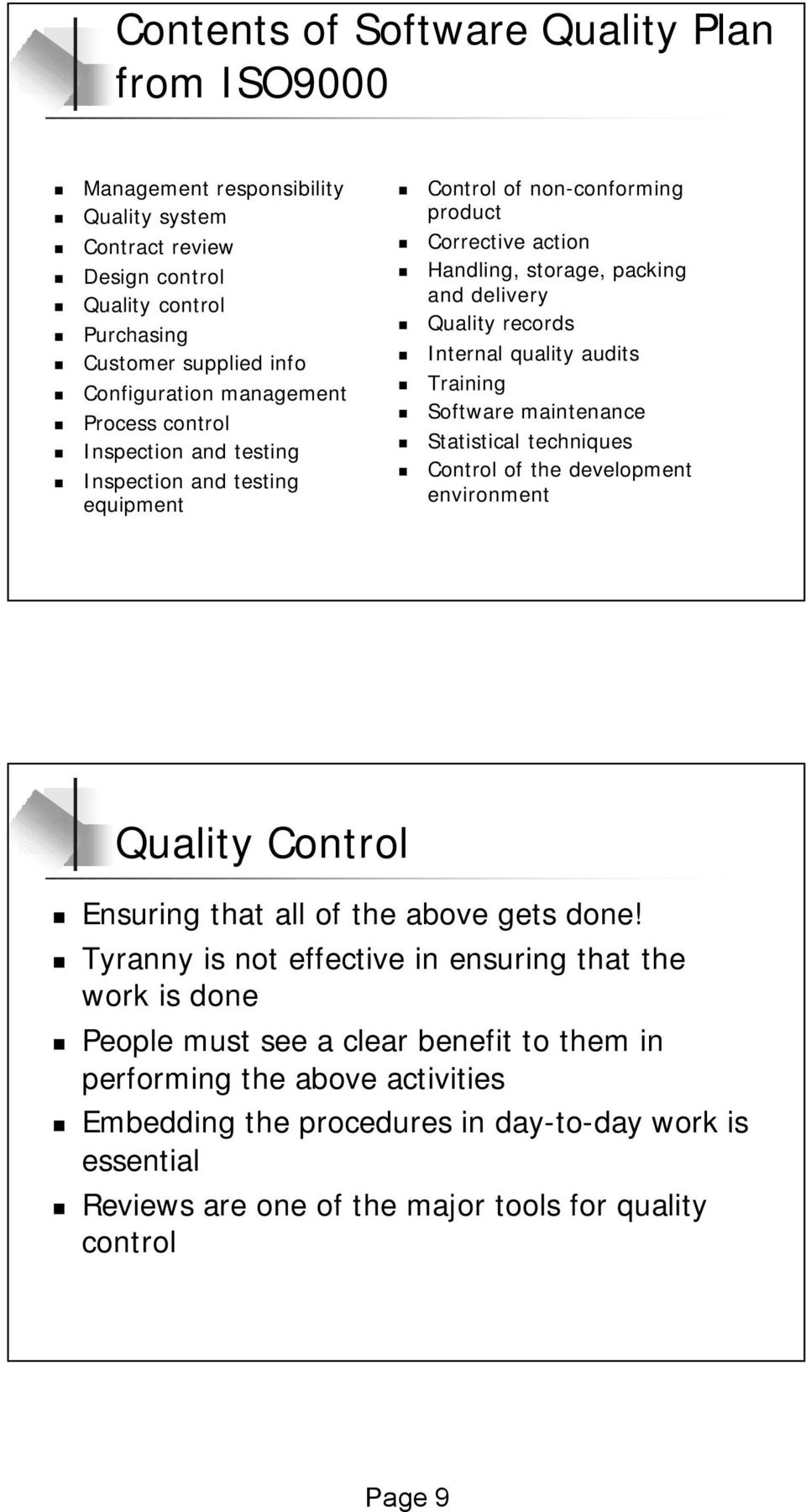 audits Training Software maintenance Statistical techniques Control of the development environment Quality Control Ensuring that all of the above gets done!