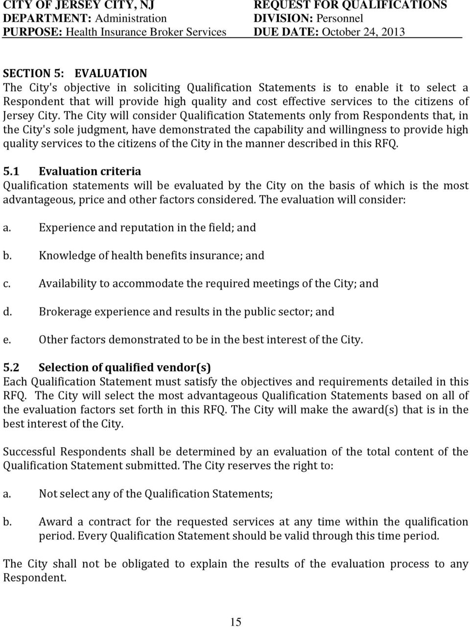 The City will consider Qualification Statements only from Respondents that, in the City's sole judgment, have demonstrated the capability and willingness to provide high quality services to the
