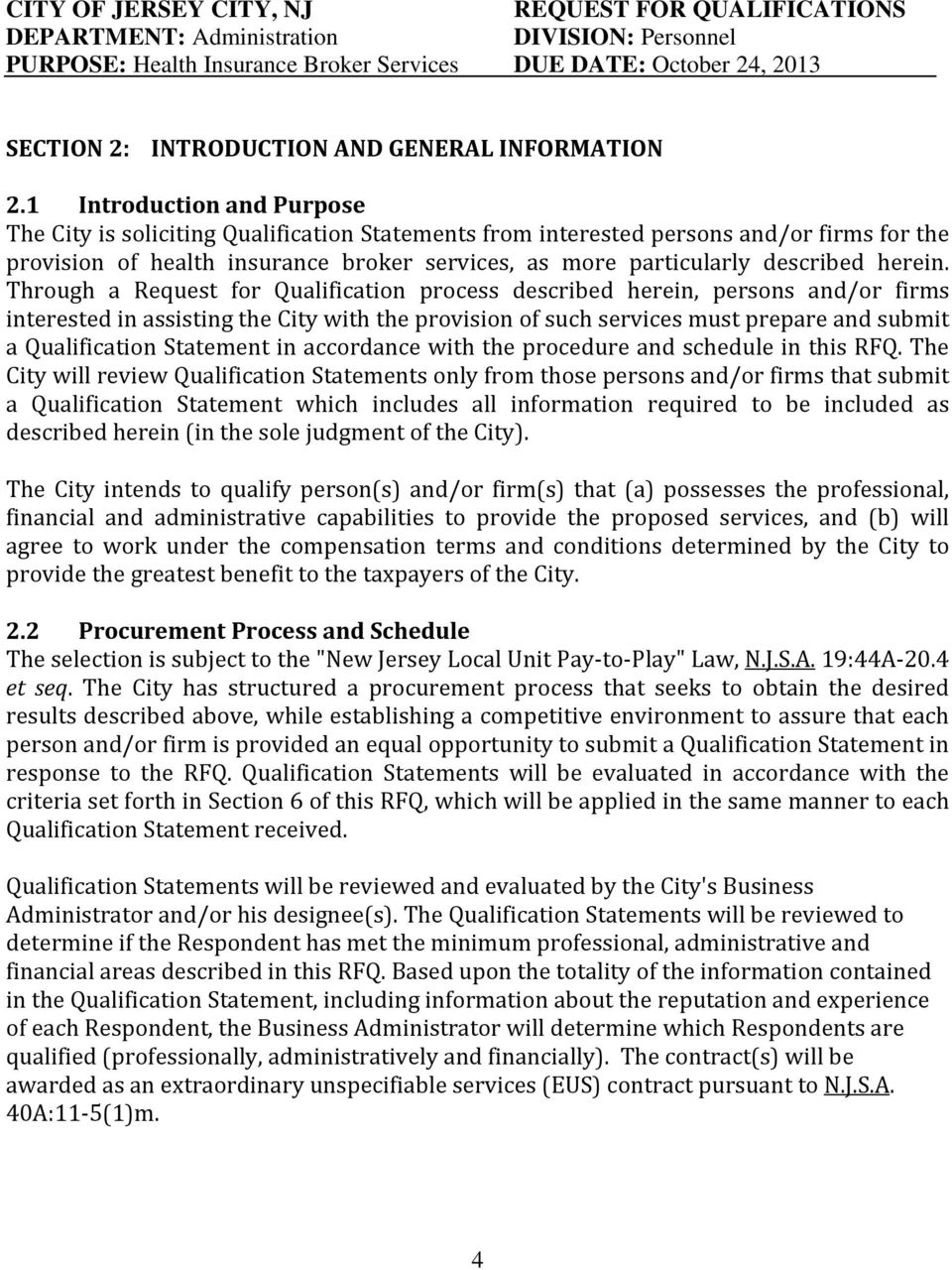 1 Introduction and Purpose The City is soliciting Qualification Statements from interested persons and/or firms for the provision of health insurance broker services, as more particularly described