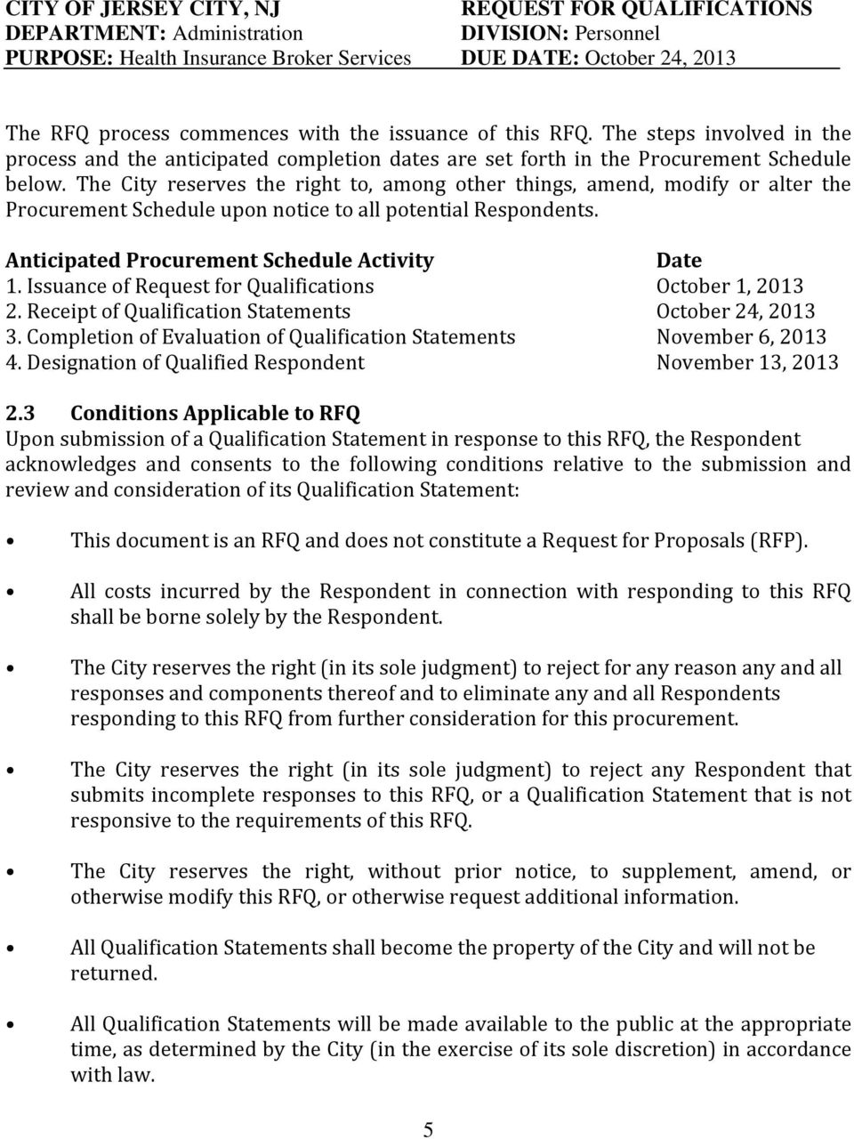 The City reserves the right to, among other things, amend, modify or alter the Procurement Schedule upon notice to all potential Respondents. Anticipated Procurement Schedule Activity Date 1.