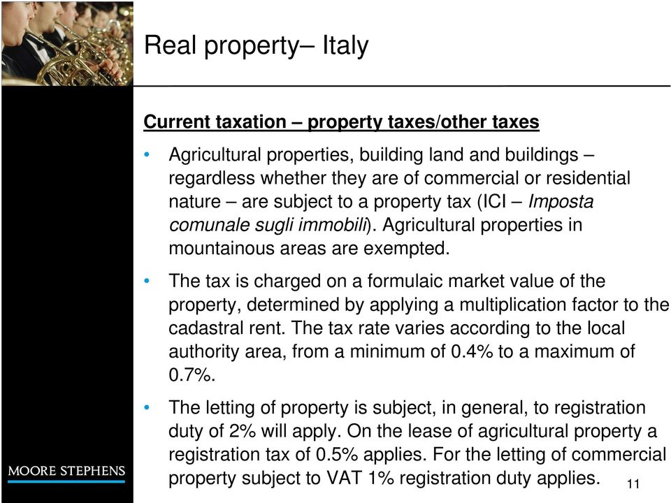 The tax is charged on a formulaic market value of the property, determined by applying a multiplication factor to the cadastral rent.