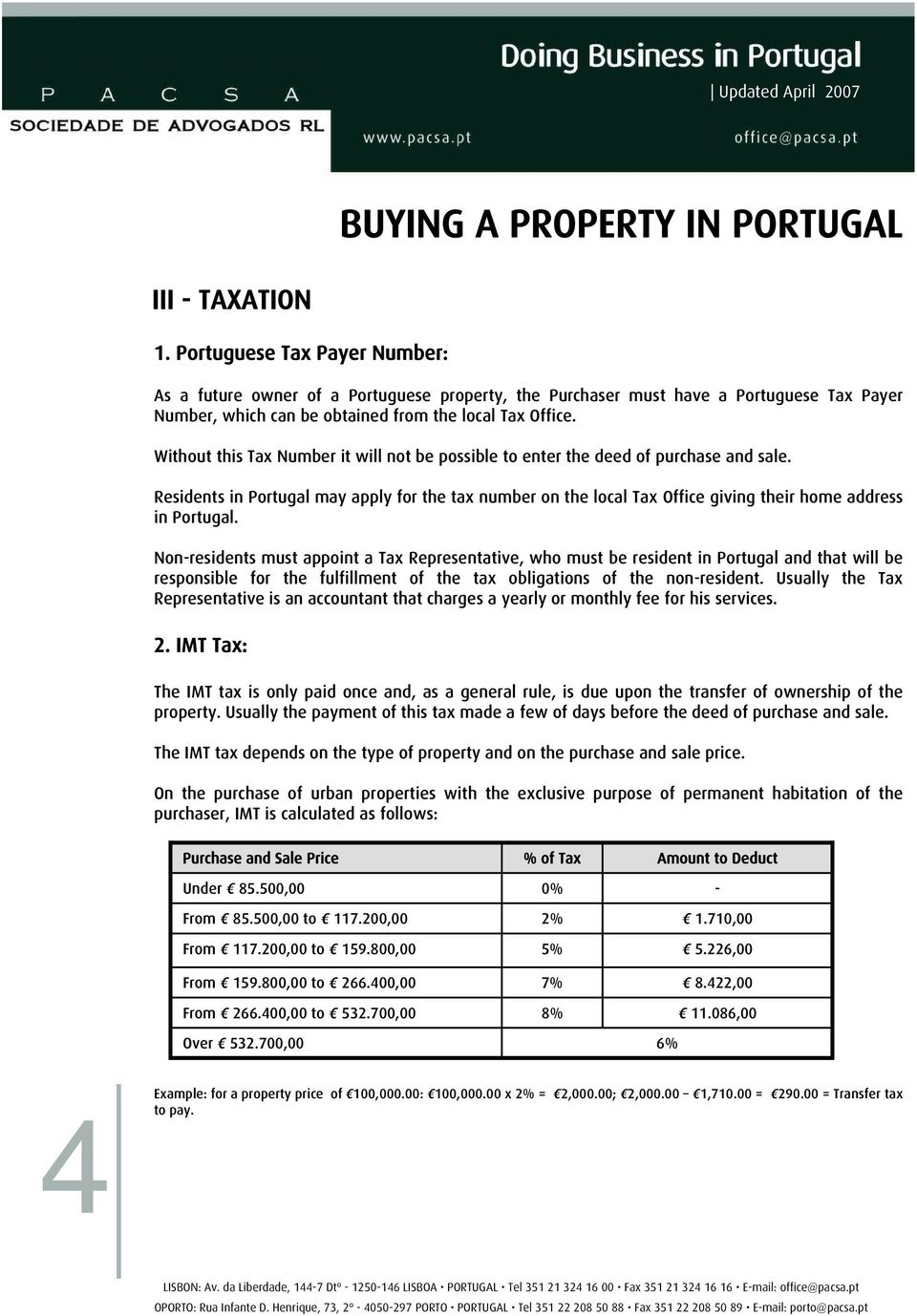Residents in Portugal may apply for the tax number on the local Tax Office giving their home address in Portugal.