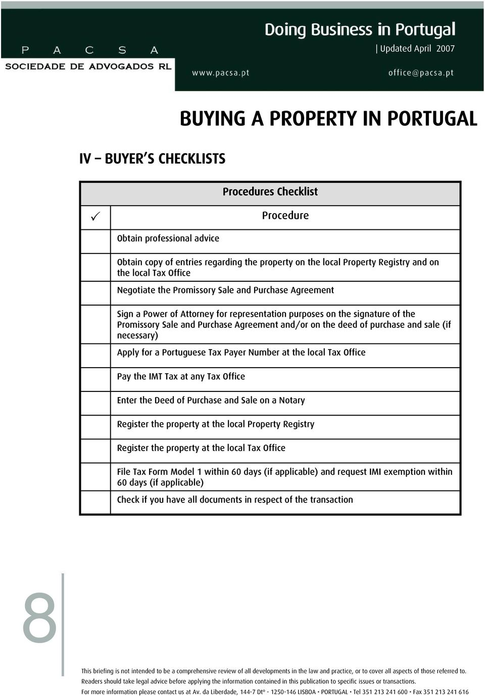 necessary) Apply for a Portuguese Tax Payer Number at the local Tax Office Pay the IMT Tax at any Tax Office Enter the Deed of Purchase and Sale on a Notary Register the property at the local