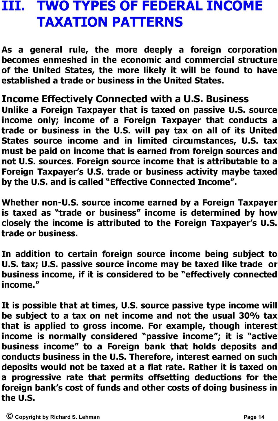 S. will pay tax on all of its United States source income and in limited circumstances, U.S. tax must be paid on income that is earned from foreign sources