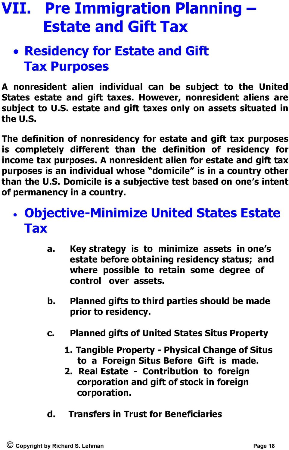 A nonresident alien for estate and gift tax purposes is an individual whose domicile is in a country other than the U.S. Domicile is a subjective test based on one s intent of permanency in a country.