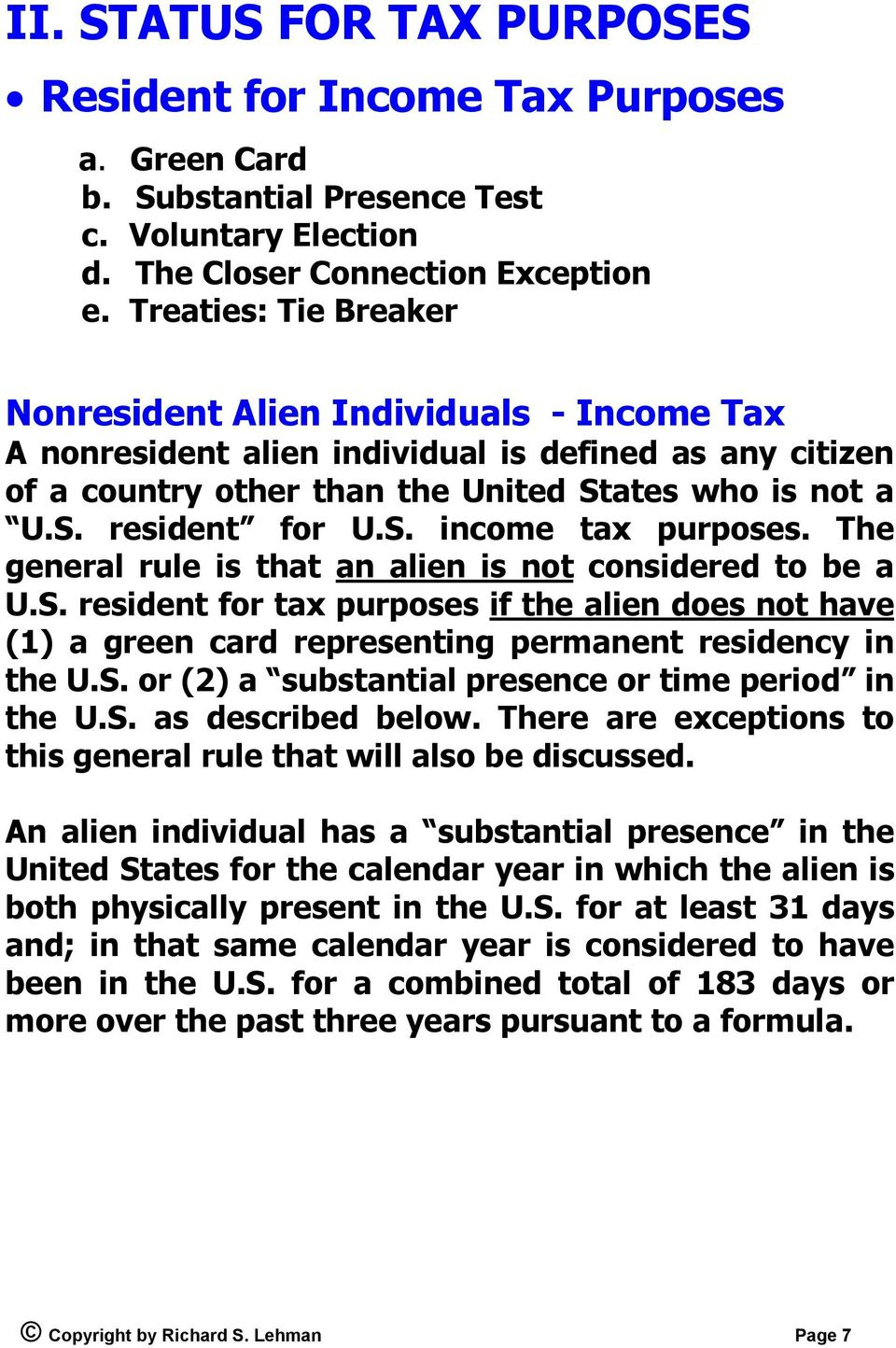 The general rule is that an alien is not considered to be a U.S. resident for tax purposes if the alien does not have (1) a green card representing permanent residency in the U.S. or (2) a substantial presence or time period in the U.