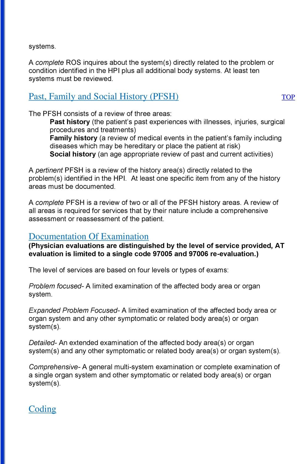 history (a review of medical events in the patient s family including diseases which may be hereditary or place the patient at risk) Social history (an age appropriate review of past and current