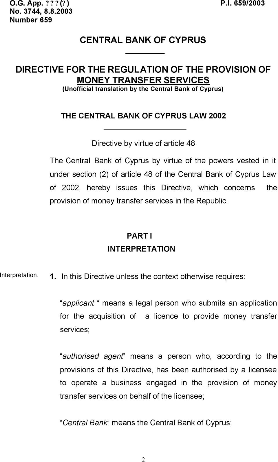 2002 Directive by virtue of article 48 The Central Bank of Cyprus by virtue of the powers vested in it under section (2) of article 48 of the Central Bank of Cyprus Law of 2002, hereby issues this