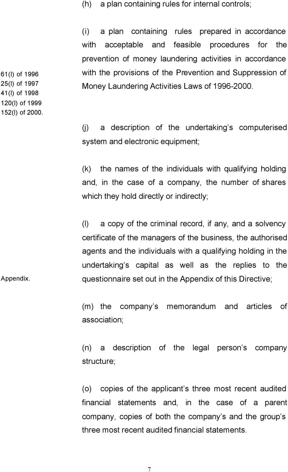 (j) a description of the undertaking s computerised system and electronic equipment; (k) the names of the individuals with qualifying holding and, in the case of a company, the number of shares which
