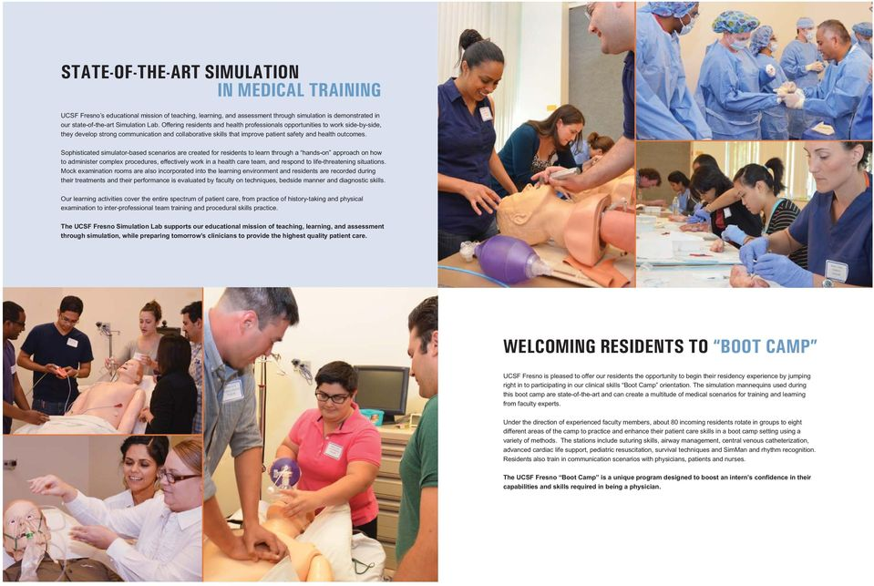 Sophisticated simulator-based scenarios are created for residents to learn through a hands-on approach on how to administer complex procedures, effectively work in a health care team, and respond to