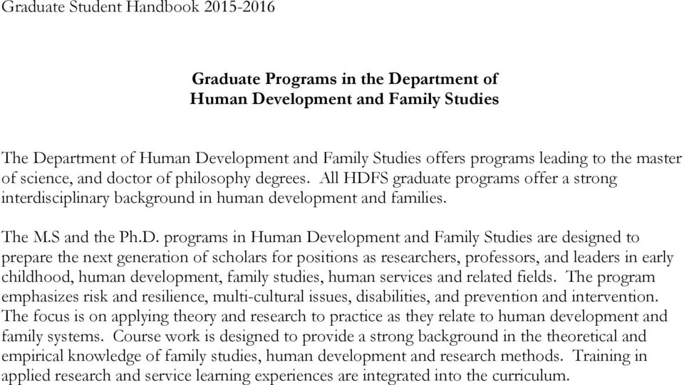 S graduate programs offer a strong interdisciplinary background in human development and families. The M.S and the Ph.D.
