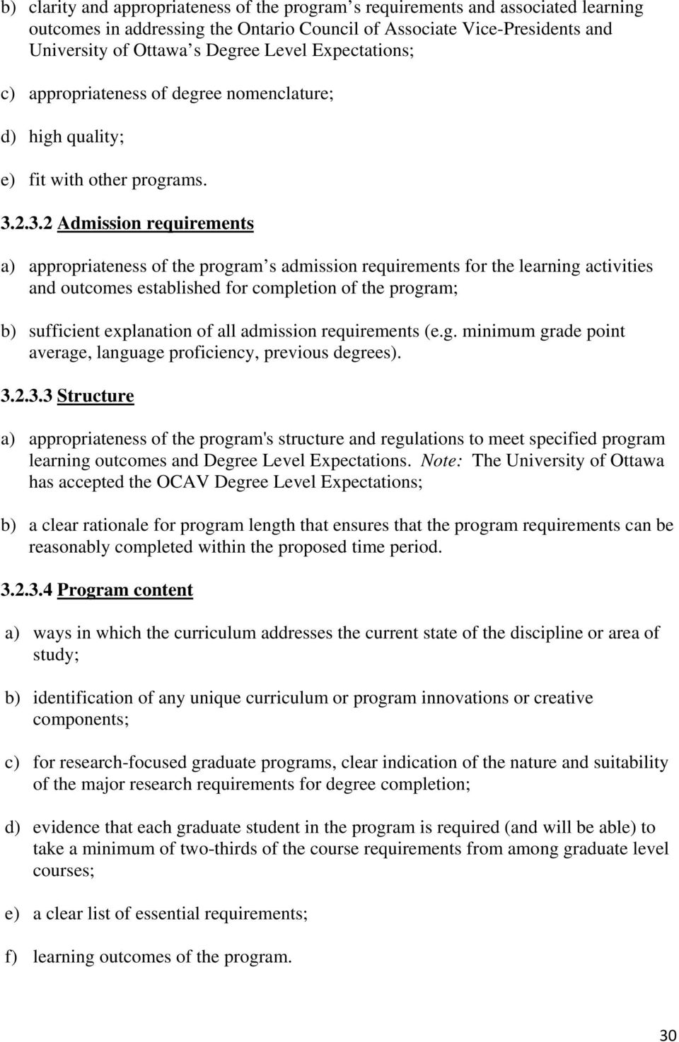 2.3.2 Admission requirements a) appropriateness of the program s admission requirements for the learning activities and outcomes established for completion of the program; b) sufficient explanation