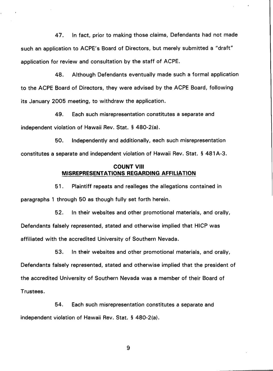 Although Defendants eventually made such a formal application to the ACPE Board of Directors, they were advised by the ACPE Board, following its January 2005 meeting, to withdraw the application. 49.