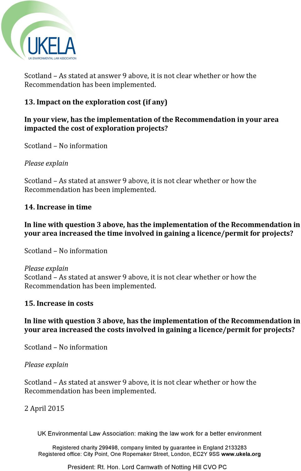 Scotland No information Scotland As stated at answer 9 above, it is not clear whether or how the Recommendation has been implemented. 14.