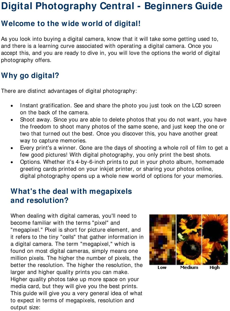 Once you accept this, and you are ready to dive in, you will love the options the world of digital photography offers. Why go digital?
