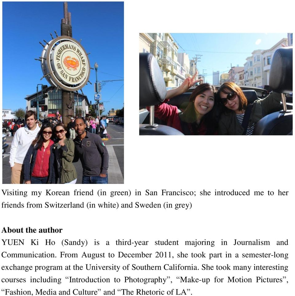 From August to December 2011, she took part in a semester-long exchange program at the University of Southern California.