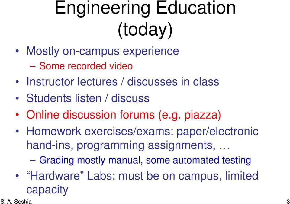 piazza) Homework exercises/exams: paper/electronic hand-ins, programming assignments, Grading
