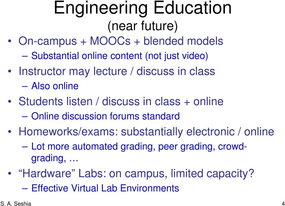 discussion forums standard Homeworks/exams: substantially electronic / online Lot more automated grading, peer