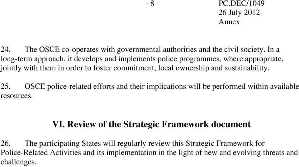 ownership and sustainability. 25. OSCE police-related efforts and their implications will be performed within available resources. VI.