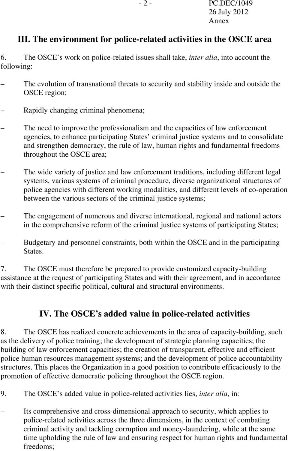 Rapidly changing criminal phenomena; The need to improve the professionalism and the capacities of law enforcement agencies, to enhance participating States criminal justice systems and to