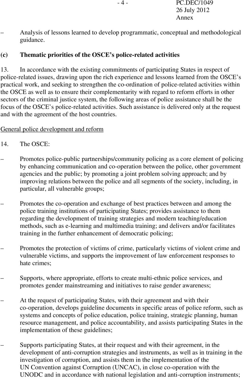 seeking to strengthen the co-ordination of police-related activities within the OSCE as well as to ensure their complementarity with regard to reform efforts in other sectors of the criminal justice