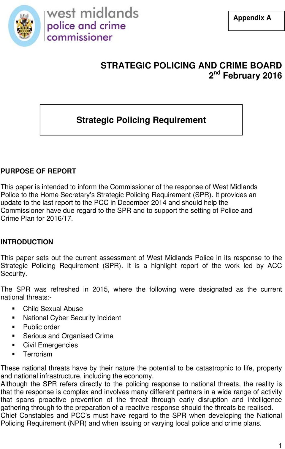 It provides an update to the last report to the PCC in December 2014 and should help the Commissioner have due regard to the SPR and to support the setting of Police and Crime Plan for 2016/17.