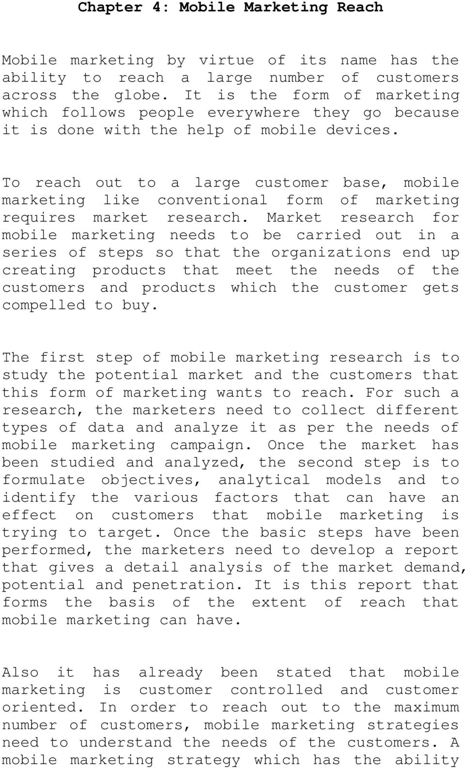 To reach out to a large customer base, mobile marketing like conventional form of marketing requires market research.