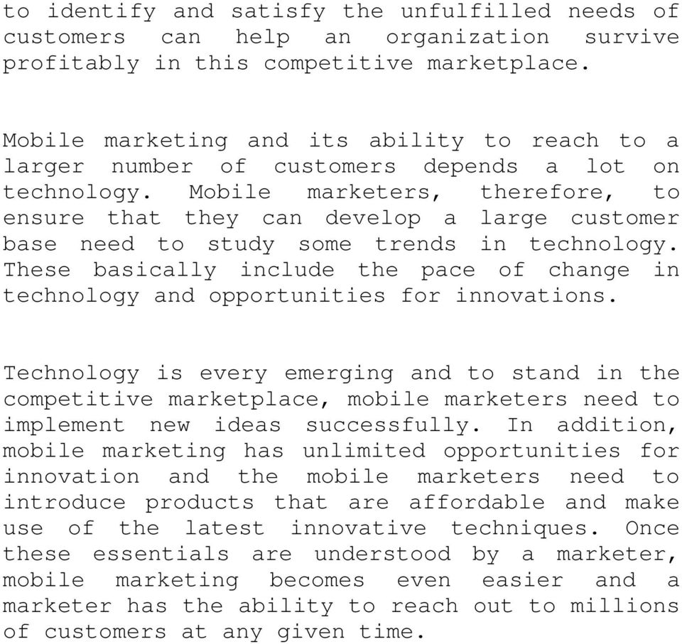 Mobile marketers, therefore, to ensure that they can develop a large customer base need to study some trends in technology.