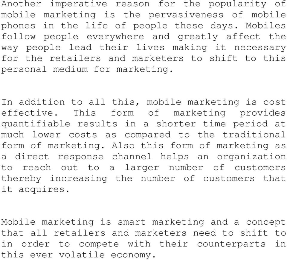 In addition to all this, mobile marketing is cost effective.