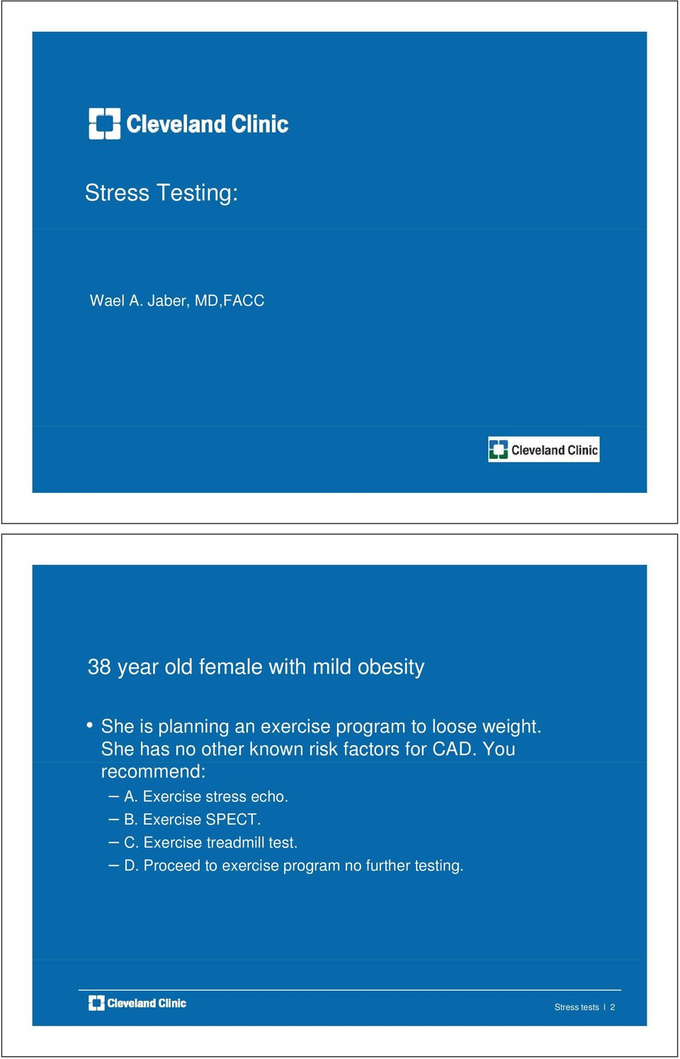 program to loose weight. She has no other known risk factors for CAD.