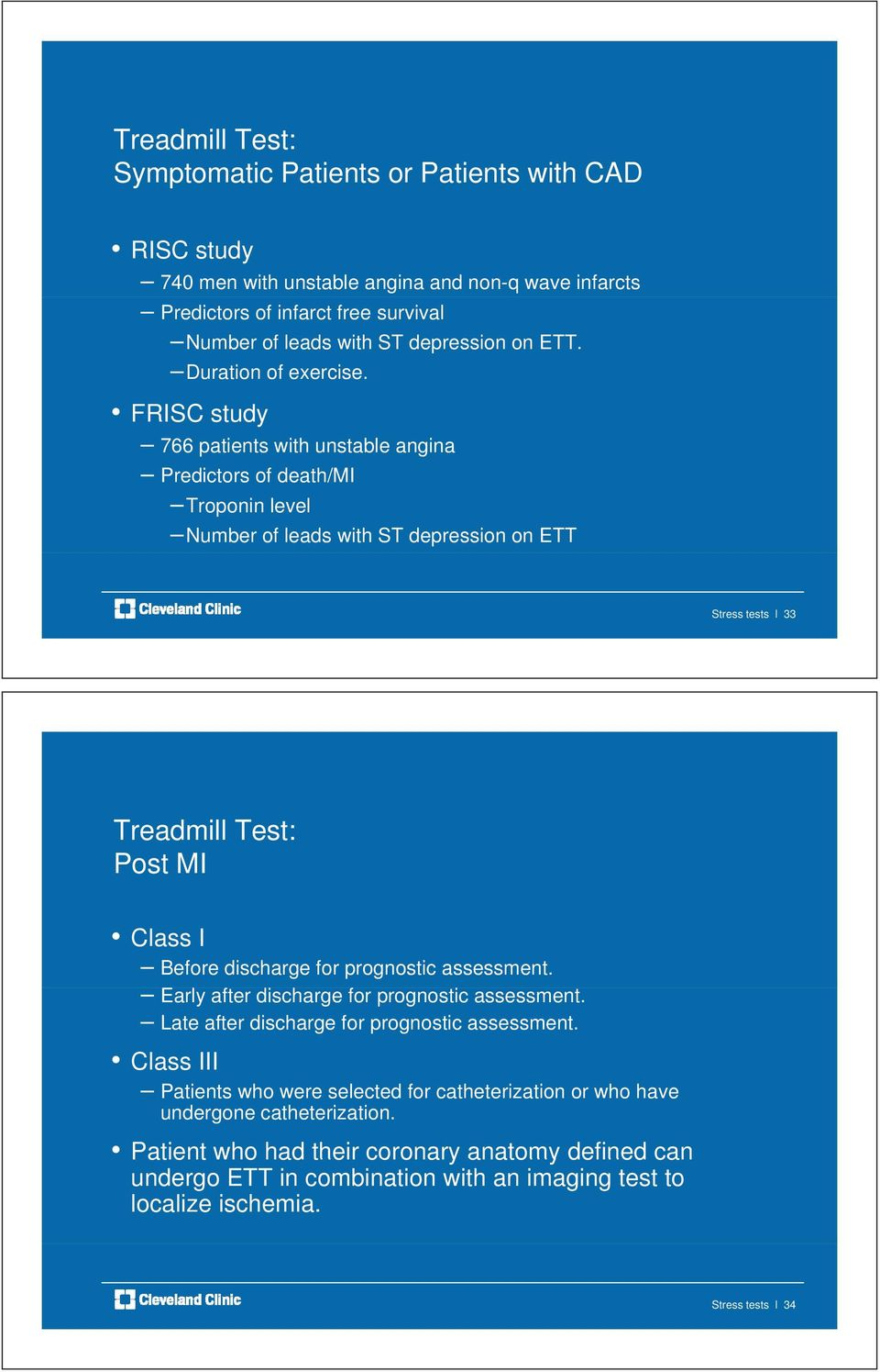 FRISC study 766 patients with unstable angina Predictors of death/mi Troponin level Number of leads with ST depression on ETT Stress tests l 33 Treadmill Test: Post MI Class I Before discharge