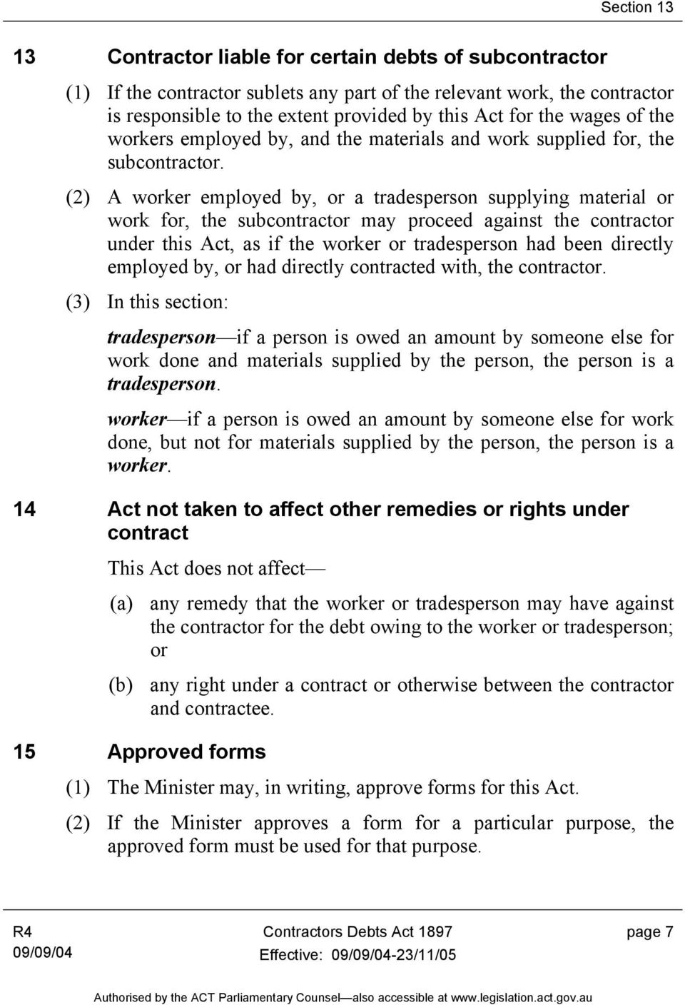 (2) A worker employed by, or a tradesperson supplying material or work for, the subcontractor may proceed against the contractor under this Act, as if the worker or tradesperson had been directly