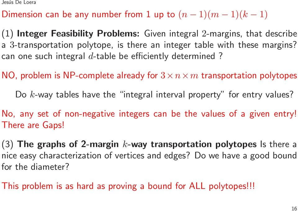NO, problem is NP-complete already for 3 n m transportation polytopes Do k-way tables have the integral interval property for entry values?