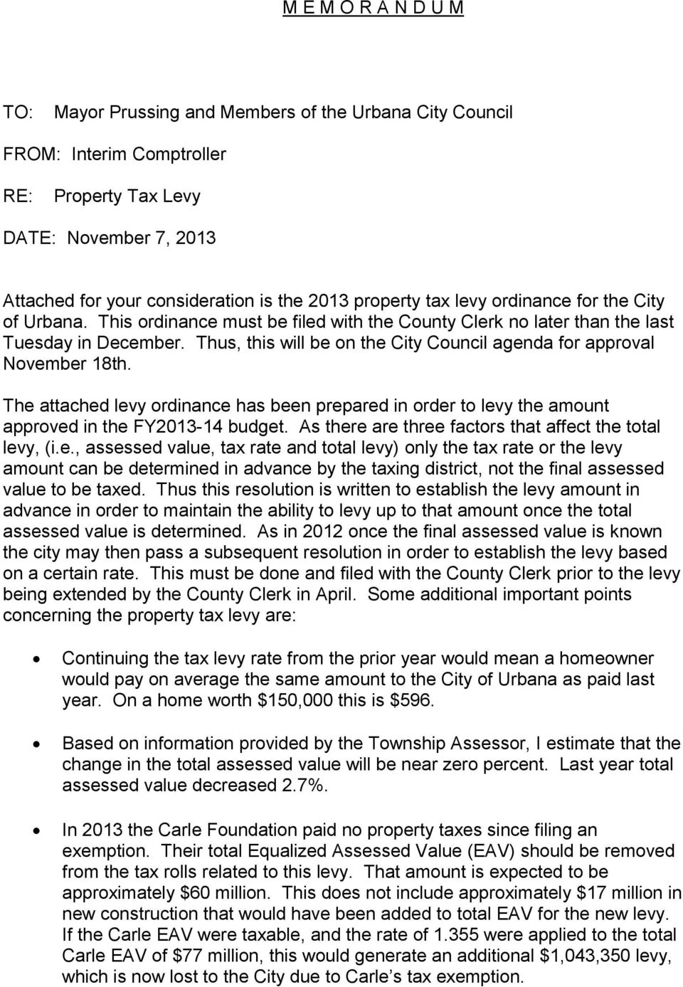 Thus, this will be on the City Council agenda for approval November 18th. The attached levy ordinance has been prepared in order to levy the amount approved in the FY2013-14 budget.