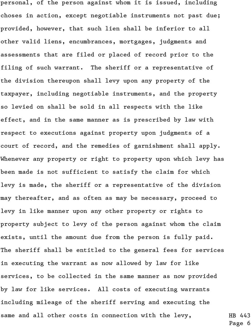 The sheriff or a representative of the division thereupon shall levy upon any property of the taxpayer, including negotiable instruments, and the property so levied on shall be sold in all respects