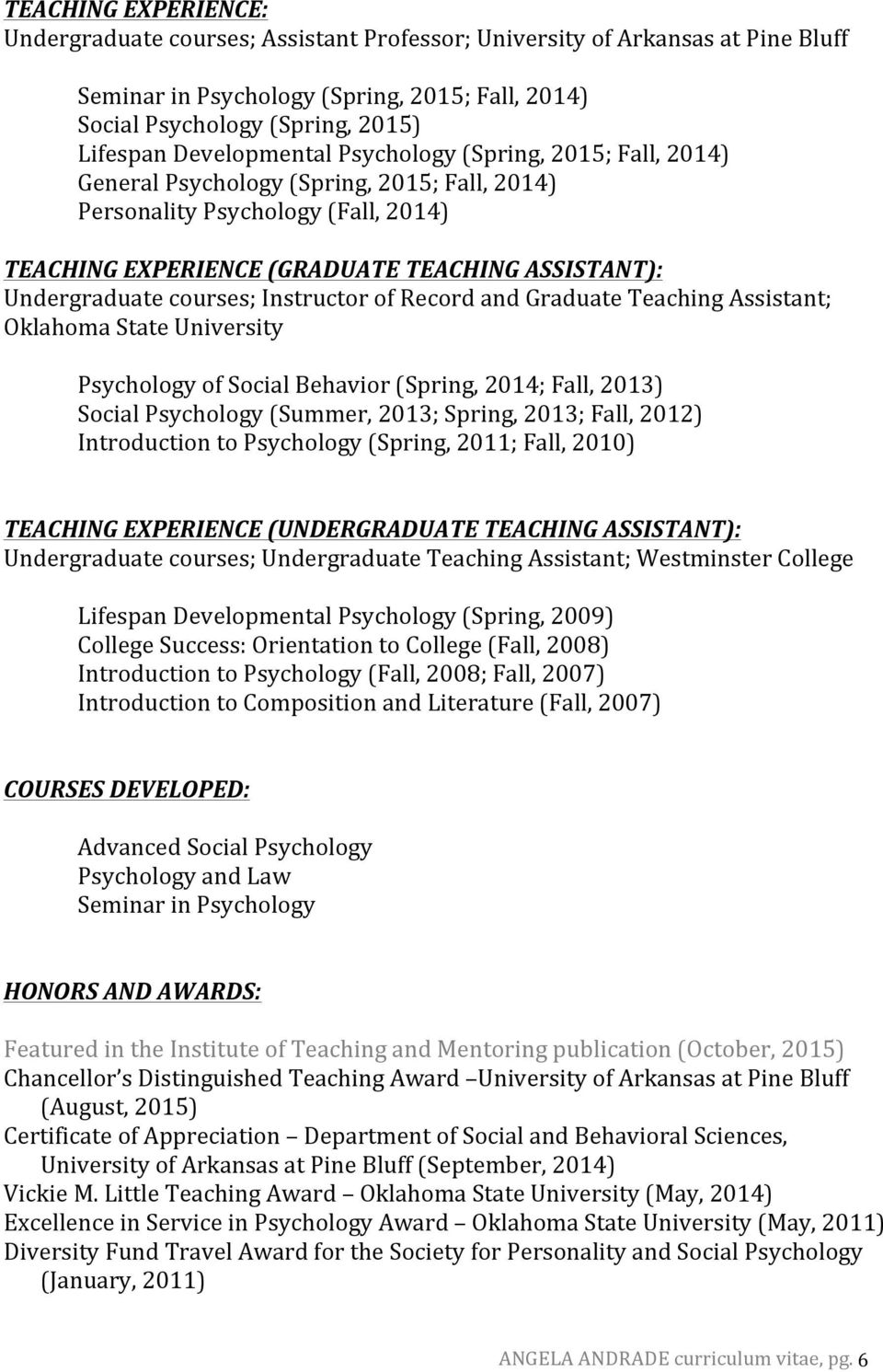 courses; Instructor of Record and Graduate Teaching Assistant; Psychology of Social Behavior (Spring, 2014; Fall, 2013) Social Psychology (Summer, 2013; Spring, 2013; Fall, 2012) Introduction to
