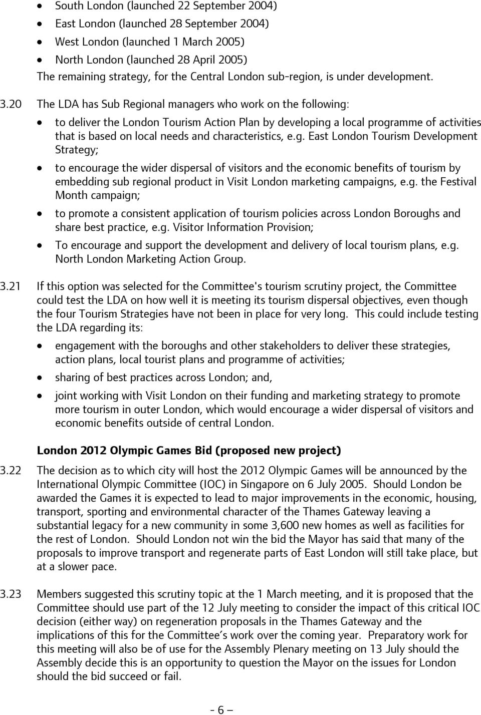 20 The LDA has Sub Regional managers who work on the following: to deliver the London Tourism Action Plan by developing a local programme of activities that is based on local needs and