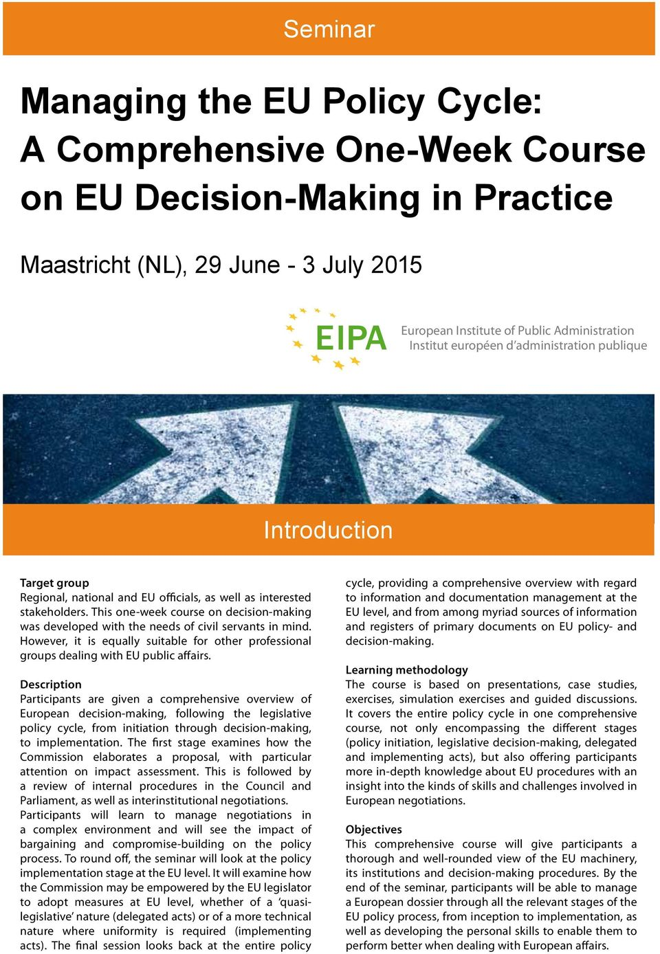 This one-week course on decision-making was developed with the needs of civil servants in mind. However, it is equally suitable for other professional groups dealing with EU public affairs.