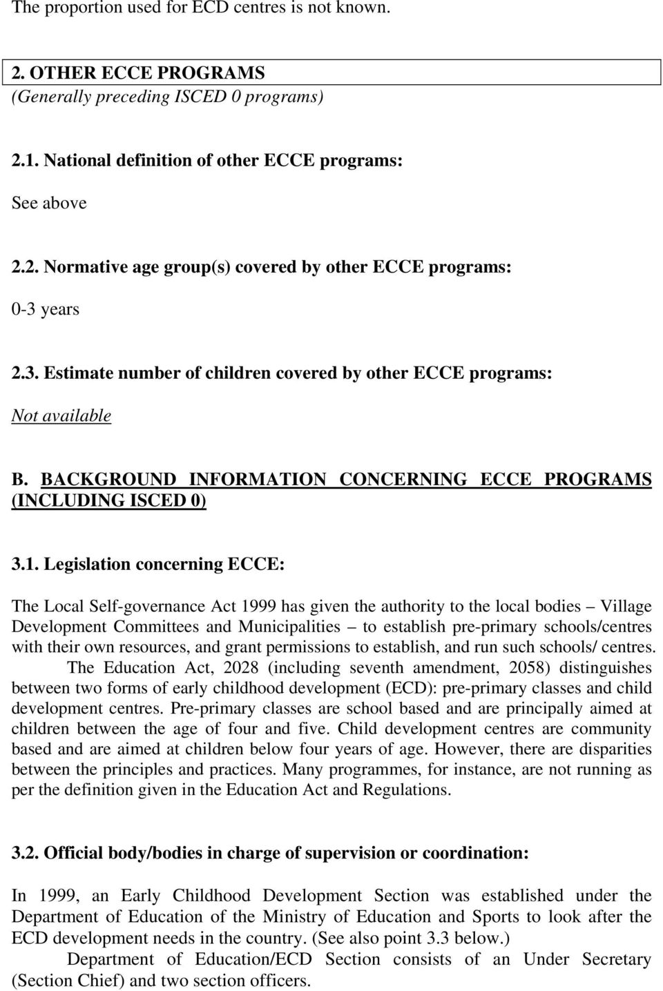 Legislation concerning ECCE: The Local Self-governance Act 1999 has given the authority to the local bodies Village Development Committees and Municipalities to establish pre-primary schools/centres