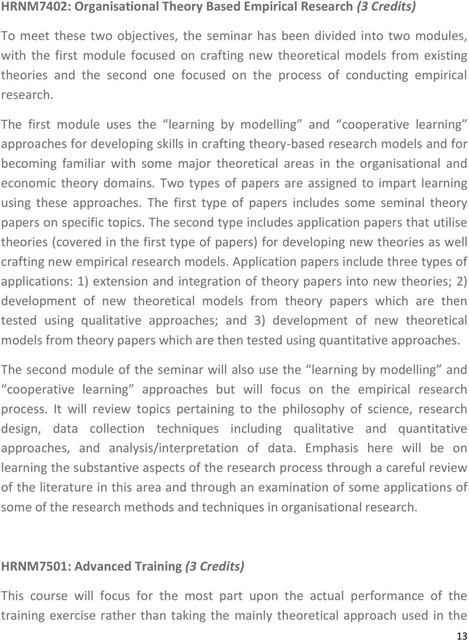 The first module uses the learning by modelling and cooperative learning approaches for developing skills in crafting theory-based research models and for becoming familiar with some major