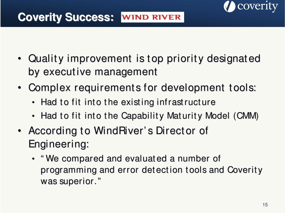 the Capability Maturity Model (CMM) According to WindRiver s s Director of Engineering: We